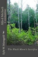 Alfred Michaeli Constantine: The Black Moon's Sacrifice (Goon Squad Novels) (Vol