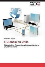 e-Ciencia en Chile: Diagnóstico, Evaluación y Propuestas para un plan nacional (