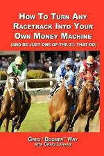 How to Turn a Racetrack Into Your Own Private Money Machine (and Be Just One of