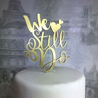 We Still do wedding cake topper acrylic anniversary rose glitter gold silver