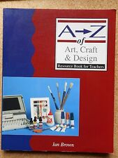 A-Z of ART, CRAFT & DESIGN: Resource Book for Teachers  K-Yr8 By IAN BROWN - VGC