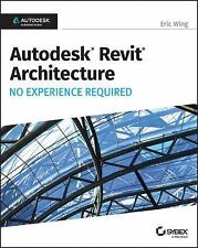 Autodesk Revit Architecture 2017 No Experience Required by Eric Wing (2016,...