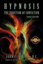 Hypnosis the Induction of Conviction: By John C Hughes