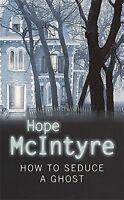 HOPE McINTYRE ___ HOW TO SEDUCE A GHOST ____ BRAND NEW ____ FREEPOST UK