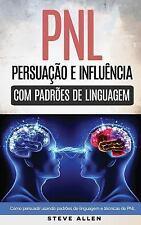 Pnl - Persuação e Influência Usando Padrões de Linguagem e Técnicas de PNL :...