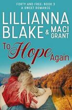 Forty and Free: To Hope Again: a Sweet Romance by Lillianna Blake and Maci...