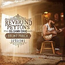 The Reverend Peyton's Big Damn Band - Front Porch Sessions [New CD]