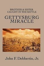 Gettysburg Miracle : Brother and Sister Caught in the Battle by Jr., John...
