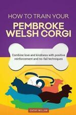 How to Train Your Pembroke Welsh Corgi (Dog Training Collection) : Combine.