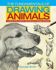 The Fundamentals of Drawing Animals: A Step-by-Step Guide to Creating Eye-Catc,