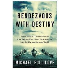 Rendezvous with Destiny: How Franklin D. Roosevelt and Five Extraordinary Men…