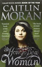 How To Be a Woman By Caitlin Moran. 9780091940744
