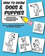 How to Draw Dogs and Puppies: Step-by-Step Illustrations Make Drawing Easy (An H