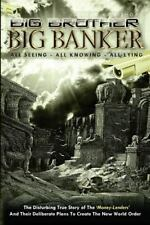 Big Brother Big Banker: The Disturbing True Story Of The Money Lenders And Th...