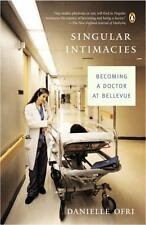 Singular Intimacies: Becoming a Doctor at Bellevue ( Ofri, Danielle ) Used -