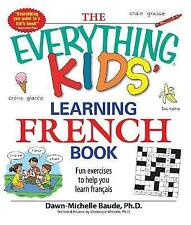 The  Everything  Kids' Learning French Book: Fun Exercises to Help You Learn Francais by Dawn Michelle Baude, Veronique Moterle (Paperback, 2008)