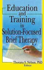 Education and Training in Solution-Focused Brief Therapy by Thorana S Nelson