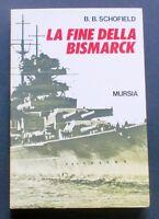 WWII - Schofield - La fine della Bismarck - 1^ ed. 1975 Mursia