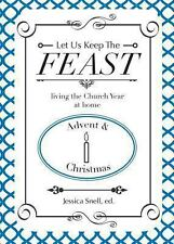 Let Us Keep the Feast: Living the Church Year at Home (Advent and Christmas) (Pa