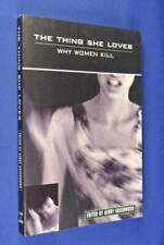 THE THING SHE LOVES Kerry Greenwood  WHY WOMEN KILL True Crime Female Murderers