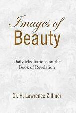 Images of Beauty : Daily Meditations on the Book of Revelation by H. Lawrence...