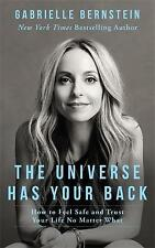 The Universe Has Your Back: How to Feel Safe and Trust Your Life No Matter What by Gabrielle Bernstein (Paperback, 2016)