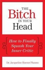 The Bitch in Your Head: How to Finally Squash Your Inner Critic