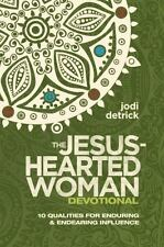 The Jesus-Hearted Woman Devotional : 10 Qualities for Enduring and Endearing...