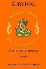 Survival in the Southwest Book 5 : Trapping/Hunting/Gathering: By Bushman, Ar...
