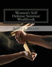 Women's Self Defense Seminar : Workbook by Scott Britt (2013, Paperback)