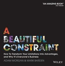 A Beautiful Constraint : How to Transform Your Limitations into Advantages,...