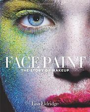Face Paint: The Story of Makeup New Hardcover Book Lisa Eldridge