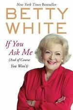 BETTY WHITE - If You Ask Me (and of course you won't) - Hardback