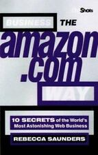 Business the Amazon.com Way:  Secrets of the Worlds Most Astonishing Web