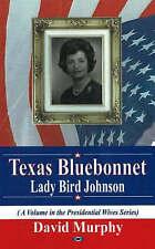 Texas Bluebonnet: Lady Bird Jackson (Presidential Wives) - New Book Murphy, Davi
