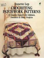 Crocheting Patchwork Patterns: 23 Granny Squares for Afghans, Sweaters an - GOOD