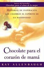 Chocolate para el corazon de mama: Historias de inspiracion que celebran el esp