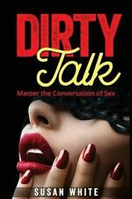 Dirty Talk : Master the Conversation of Sex by Veronica White (2015, Paperback)