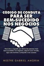 Código de Conduta para Ser Bem-Sucedido Nos Negócios by Mestre Amorim (2017,...