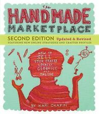 The Handmade Marketplace : How to Sell Your Crafts Locally, Globally, and...