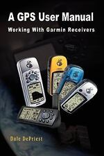 A Gps User Manual : Working with Garmin Receivers by Dale Depriest (2003,...