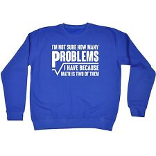 Im Not Sure How Many Problems I Have Because Math Funny Joke SWEATSHIRT birthday