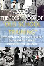 The Secret Book of Old School Training: Come Applicare I Segreti del Culturismo