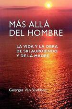 Más Allá del Hombre : La Vida y la Obra de Sri Aurobindo y de la Madre by...