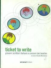TICKET TO WRITE GIOVANI SCRITTORI ITALIANI E CANZONI BEATLES MUSICA-