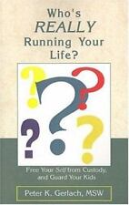 Who's Really Running Your Life?: Free Your Self from Custody, and Guard Your Kid