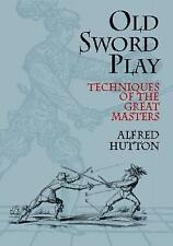 Old Sword Play: Techniques of the Great Masters (Dover Military History, Weapons