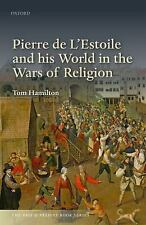 The Past and Present Book: Pierre de l'Estoile and His World in the Wars of...