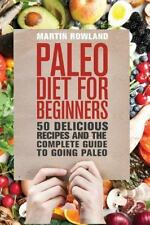 Paleo: Paleo Diet for Beginners : 50 Delicious Recipes and the Complete Guide...