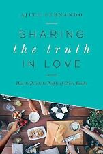 Sharing the Truth in Love : How to Relate to People of Other Faiths by Ajith Fer